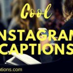 110+ Cool Instagram Captions for Friends, Guys, Selfies & Couples