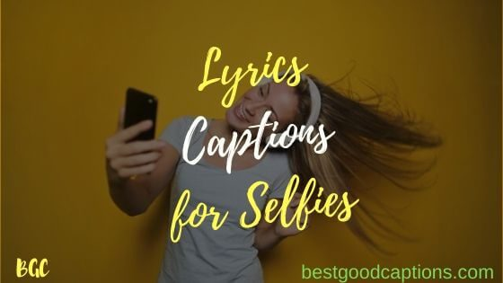 songs lyrics instagram captions quotes for selfies pictures